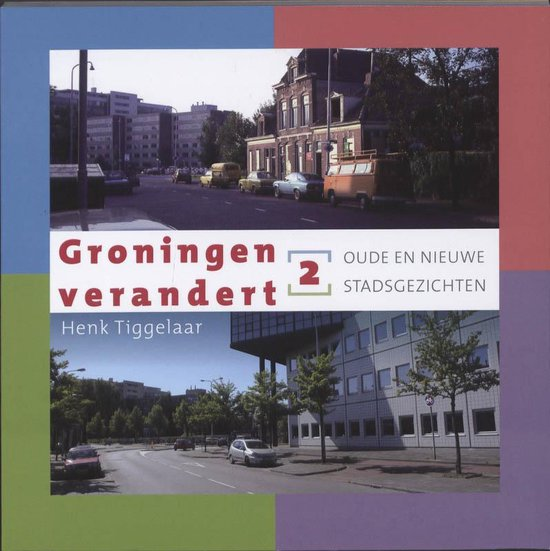 Groningen verandert 2: Oude en nieuwe stadsgezichten - Henk Tiggelaar |
