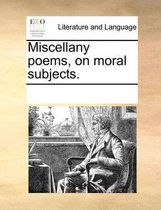 Miscellany Poems, on Moral Subjects