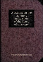A Treatise on the Statutory Jurisdiction of the Court of Chancery