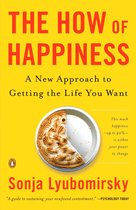 The How of Happiness : A New Approach to Getting the Life You Want