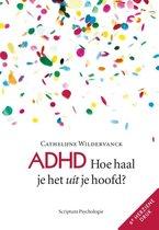 ADHD: Hoe haal je het uit je hoofd?