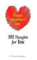 Happy Valentine's Day - 101 Thoughts for Your