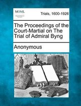 The Proceedings of the Court-Martial on the Trial of Admiral Byng
