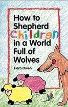 How to Shepherd Children in a World Full of Wolves