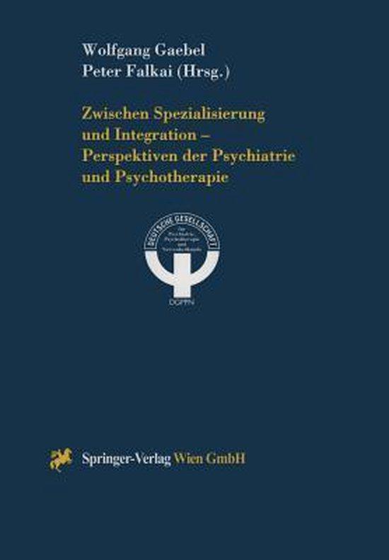 Zwischen Spezialisierung Und Integration -- Perspektiven Der Psychiatrie Und Psychotherapie