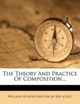 The Theory and Practice of Composition...