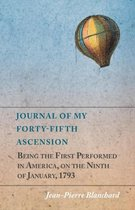 Journal of My Forty-Fifth Ascension, Being the First Performed in America, on the Ninth of January, 1793