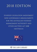 Fisheries Legislation Amendment (New Governance Arrangements for the Australian Fisheries Management Authority and Other Matters) ACT 2008 (Australia) (2018 Edition)