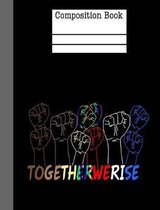 Together We Rise Composition Notebook - Wide Ruled