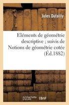 Elements de Geometrie Descriptive Suivis de Notions de Geometrie Cotee