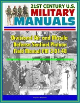 21st Century U.S. Military Manuals: Divisional Air and Missile Defense Sentinel Platoon Operations Field Manual FM 3-01.48 (Professional Format Series)