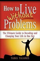 How to Live Without Problems