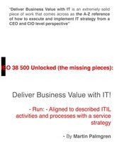 ISO 38500 Unlocked (The Missing Pieces): Deliver Business Value with IT! - Run - Aligned to Described ITIL Activities and Processes with a Service Strategy