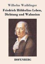 Friedrich Hoelderlins Leben, Dichtung und Wahnsinn