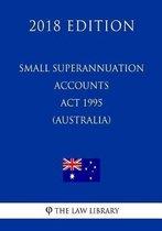 Small Superannuation Accounts ACT 1995 (Australia) (2018 Edition)