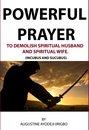 Powerful Prayer Points To Demolish Spiritual Husband And Spiritual Wife. (Incubus And Sucubus)