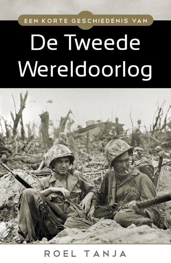 Een korte geschiedenis van de tweede wereldoorlog - Roel Tanja |