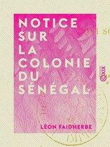 Notice sur la colonie du Sénégal