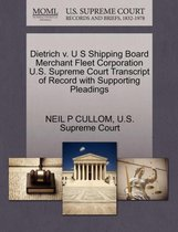 Dietrich V. U S Shipping Board Merchant Fleet Corporation U.S. Supreme Court Transcript of Record with Supporting Pleadings