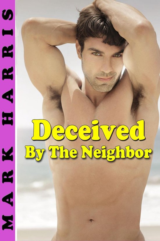 Deceived by the Neighbor (Gay Erotica)