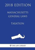 Massachusetts General Laws - Taxation (2018 Edition)