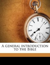 A General Introduction to the Bible Volume 1