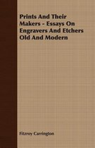 Prints And Their Makers - Essays On Engravers And Etchers Old And Modern