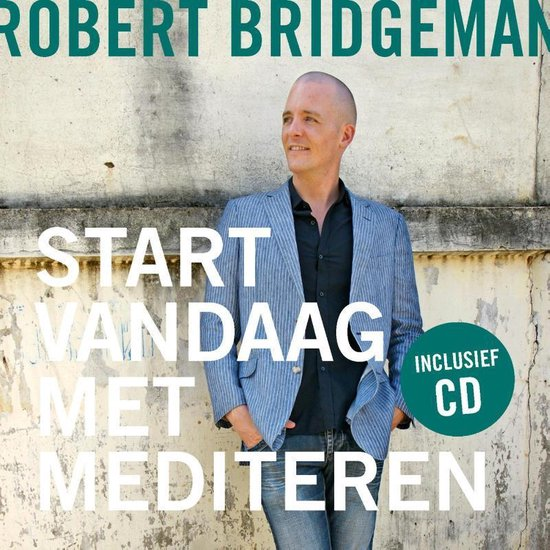 Start vandaag met mediteren - Robert Bridgeman  
