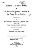 Dying at the Top, Or, the Moral and Spiritual Condition of the Young Men of America
