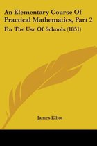 an Elementary Course of Practical Mathematics, Part 2: for the Use of Schools (1851)