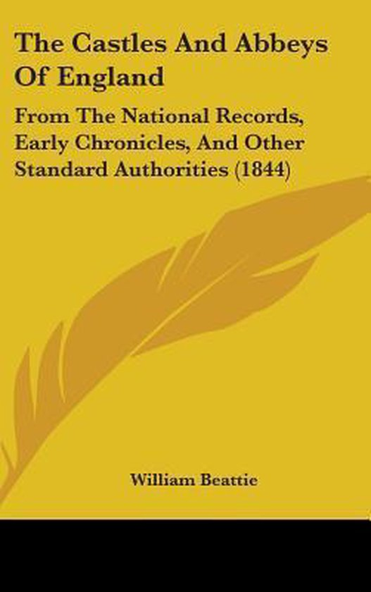 the Castles and Abbeys of England: from the National Records, Early Chronicles, and Other Standard Authorities (1844)
