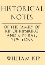 Historical Notes of the Family of Kip of Kipsburg and Kip's Bay, New York