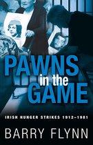 Pawns in the Game: Irish Hunger Strikes 1912–1981