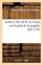 Lettre Mr. de B. Ou Essais Sur Le Go t de la Trag die