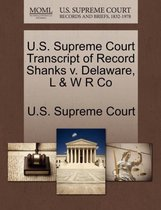 U.S. Supreme Court Transcript of Record Shanks V. Delaware, L & W R Co