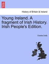 Young Ireland. a Fragment of Irish History. Irish People's Edition.