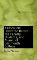 A Discourse Delivered Before the Faculty, Students, and Alumni of Dartmouth College