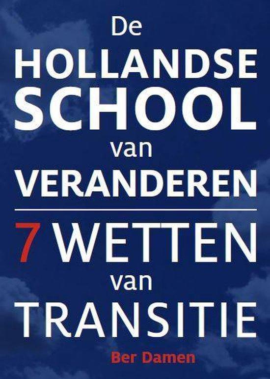 De Hollandse School van Veranderen - 7 wetten van transitie - Ber Damen | Fthsonline.com