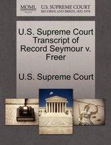 U.S. Supreme Court Transcript of Record Seymour V. Freer