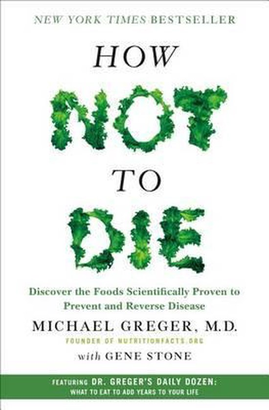 Boek cover How Not to Die : Discover the Foods Scientifically Proven to Prevent and Reverse Disease van M D Michael Greger (Hardcover)
