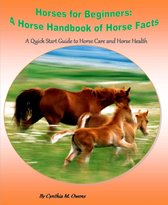 Horses for Beginners: A Horse Handbook of Horse Facts