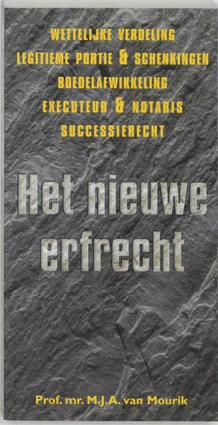 Het Nieuwe Erfrecht - M.J.A. van Mourik |
