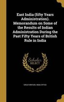 East India (Fifty Years Administration). Memorandum on Some of the Results of Indian Administration During the Past Fifty Years of British Rule in India