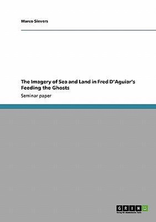 Boek cover The Imagery of Sea and Land in Fred DAguiars Feeding the Ghosts van Marco Sievers (Paperback)