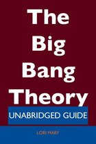 The Big Bang Theory - Unabridged Guide