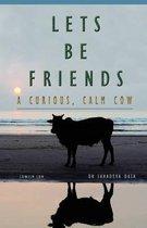 Let's Be Friends! - A Curious, Calm Cow