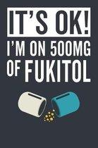 It's Ok! I'm on 500mg of Fukitol