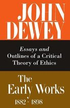 The Collected Works of John Dewey v. 3; 1889-1892, Essays and Outlines of a Critical Theory of Ethics
