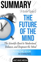 Michio Kaku's The Future of The Mind: The Scientific Quest to Understand, Enhance, and Empower the Mind | Summary