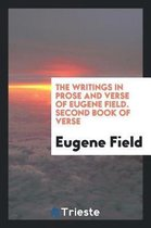 The Writings in Prose and Verse of Eugene Field. Second Book of Verse